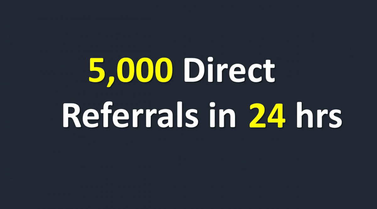 5,000 Direct Referrals in 24 hours